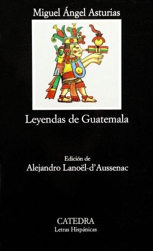 Leyendas de Guatemala (Letras Hispánicas)
