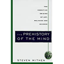 The Prehistory of the Mind: The Cognitive Origins of Art, Religion and Science by Steven Mithen (1996-11-17)