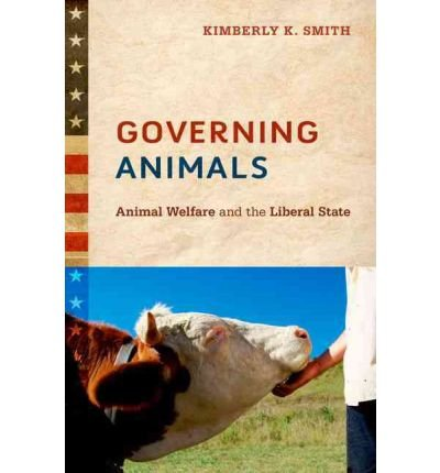 [( Governing Animals: Animal Welfare and the Liberal State )] [by: Kimberly K. Smith] [Jul-2012]