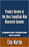 Product Review of the Bose SoundLink Mini Bluetooth Speaker: An Unauthorized Guide to...