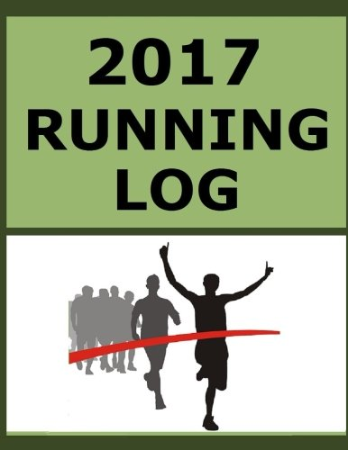 2017 Running Log: Track your running schedule, training and races for 2017 por Frances P Robinson