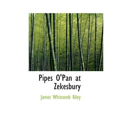 [(Pipes O'Pan at Zekesbury)] [Author: Deceased James Whitcomb Riley] published on (August, 2008)