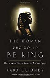 The Woman Who Would be King: Hatshepsut's Rise to Power in Ancient Egypt by Kara Cooney (2015-07-02)