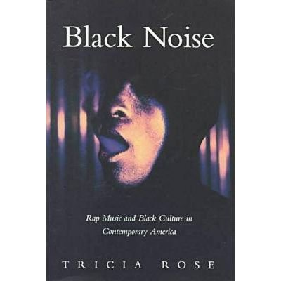 [ BLACK NOISE: RAP MUSIC AND BLACK CULTU...