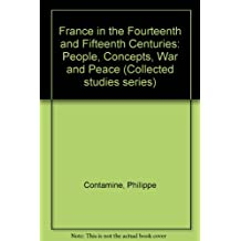 France in the Fourteenth and Fifteenth Centuries: People, Concepts, War and Peace