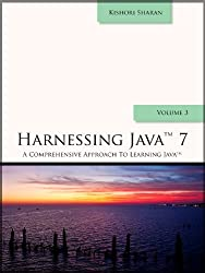 Harnessing Java 7 (A Comprehensive Approach to Learning Java Book 3) (English Edition)