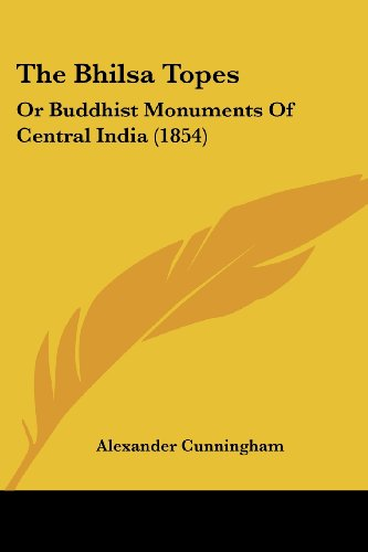 The Bhilsa Topes: Or Buddhist Monuments Of Central India (1854)