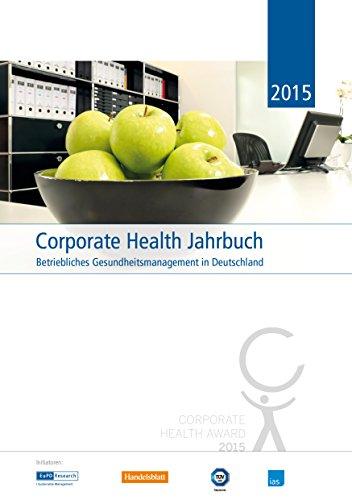 Corporate Health Jahrbuch 2015: Betriebliches Gesundheitsmanagement in Deutschland