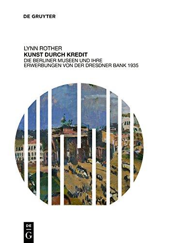 Kunst durch Kredit: Die Berliner Museen und ihre Erwerbungen von der Dresdner Bank 1935 (German Edition) por Lynn Rother