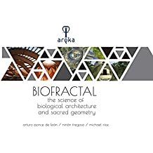 Biofractal the Science of Biological Architecture and Sacred Geometry (English Edition)