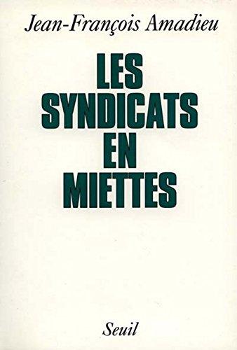 Les Syndicats en miettes par Jean-François Amadieu
