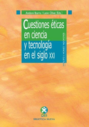 CUESTIONES ÉTICAS EN CIENCIA Y TECNOLOGÍA EN EL SIGLO XXI (Educación, Ciencia y Cultura) por León Olivé