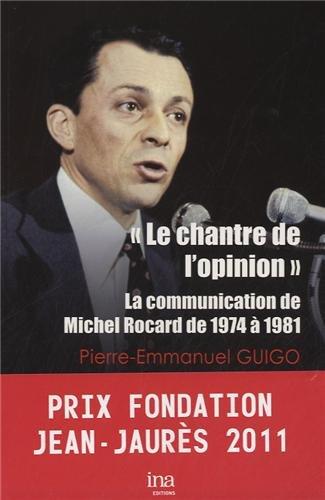 Le chantre de l'opinion : La communication de Michel Rocard de 1974 à 1981