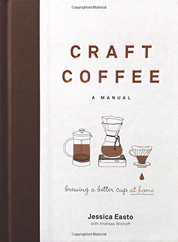 Preisvergleich Produktbild Craft Coffee: A Manual: Brewing a Better Cup at Home