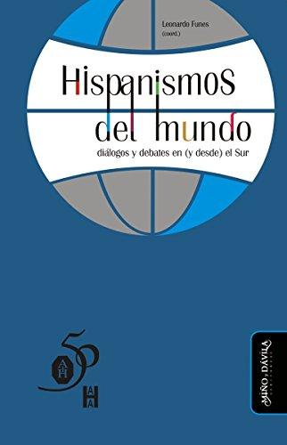Hispanismos del mundo: diálogos y debates en (y desde) el Sur  (Spanish Edition)
