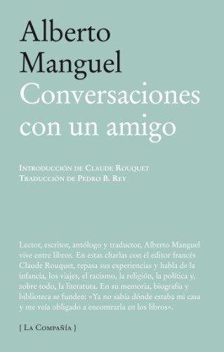 Conversaciones con un amigo / Conversations with a Friend (La Compania) por Alberto Manguel