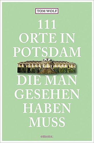 111 Orte in Potsdam, die man gesehen haben muss