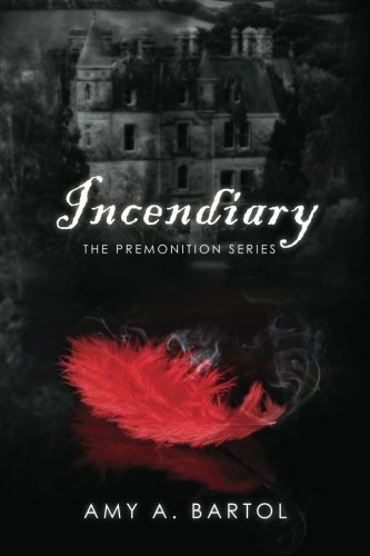 Incendiary: The Premonition Series by Amy A. Bartol (2012-11-27)