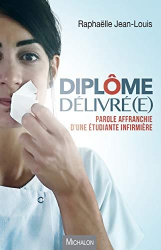 Diplôme délivré(e): Parole affranchie d'une étudiante infirmière par Raphaëlle Jean-Louis