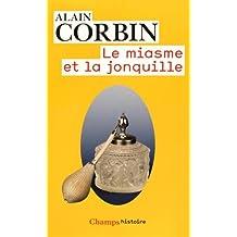 Le miasme et la jonquille : L'odorat et l'imaginaire social. XVIIIe-XIXe siècles