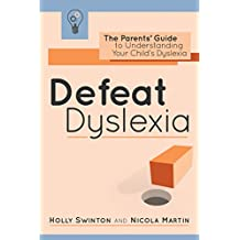 Defeat Dyslexia!: The Parents' Guide to Understanding Your Child's Dyslexia (English Edition)