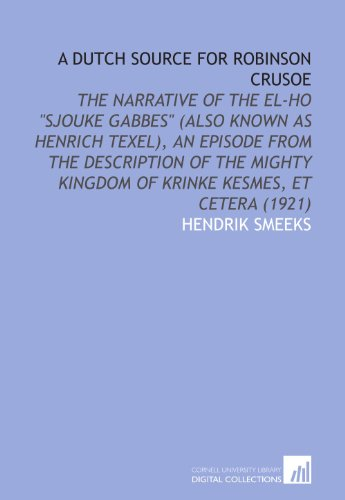"""Price comparison product image A Dutch Source for Robinson Crusoe: The Narrative of the El-Ho """"Sjouke Gabbes"""" (Also Known as Henrich Texel),  an Episode From the Description of the Mighty Kingdom of Krinke Kesmes,  Et Cetera (1921)"""