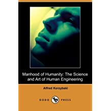 Manhood of Humanity: The Science and Art of Human Engineering (Dodo Press) by Alfred Korzybski (2008-11-07)
