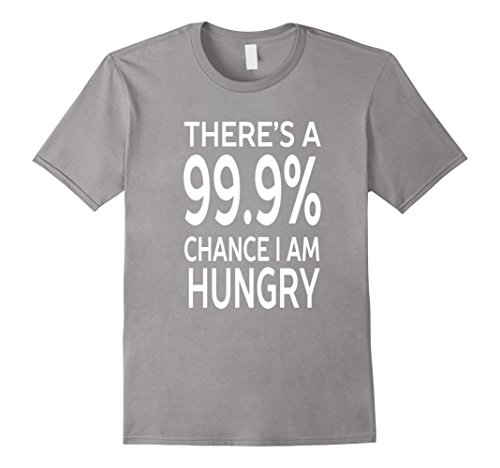 mens-theres-a-999-chance-i-am-hungry-funny-t-shirt-teetoop-2xl-slate