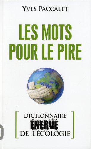 Les mots pour le pire : Dictionnaire énervé de l'écologie