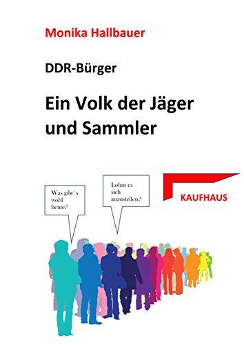 Ein Volk der Sammler und Jäger: DDR-Bürger