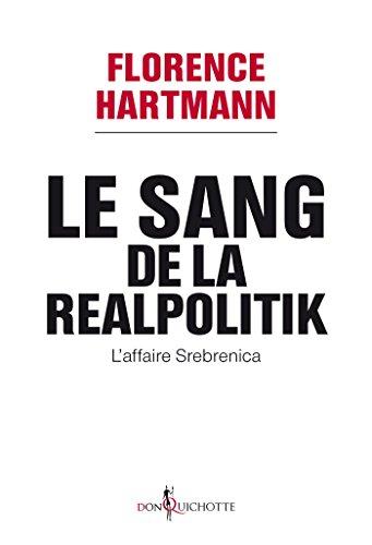 Le Sang de la realpolitik, l'affaire Srebrenica. L'affaire Srebrenica: L'affaire Srebrenica