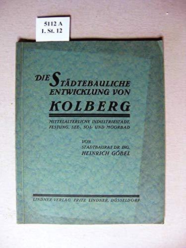 Die Städtebauliche Entwicklung von Kolberg. Mittelalterliche Industriestadt, Festung, See , Sol - und Moorbad.