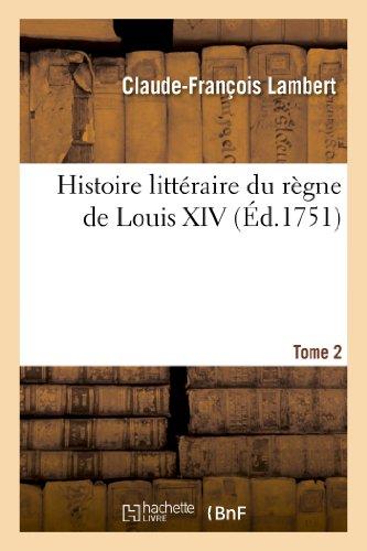 Histoire Litteraire Du Regne de Louis XIV. Tome 2 (Litterature)