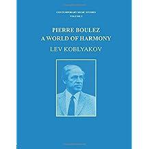 Pierre Boulez: A World of Harmony (Contemporary Music Studies)