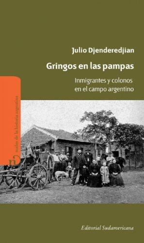 Gringos en las pampas: Inmigrantes y colonos en el campo argentino por Julio Djenderedjian