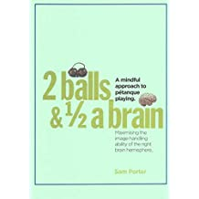TWO BALLS AND HALF A BRAIN: A Mindful approach to Petanque playing (English Edition)