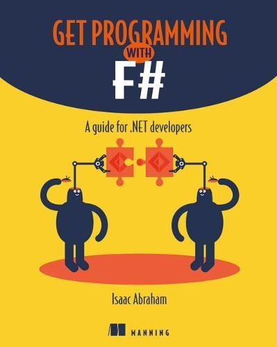 Get Programming with F: A guide for .NET developers por Isaac Abraham