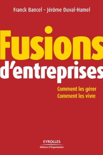 Fusions d'entreprises: Comment les grer, comment les vivre