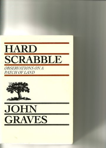 Hard Scrabble: Observations on a Patch of Land by Graves, John (1984) Paperback
