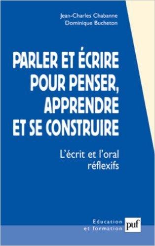 Parler et crire pour penser, apprendre et se construire de Jean-Charles Chabanne,Dominique Bucheron ( 4 juillet 2002 )