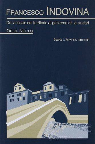 FRANCESCO INDOVINA: Del análisis del territorio al gobierno de la ciudad (ESPACIOS CRÍTICOS) por Oriol Nel·lo i Colom