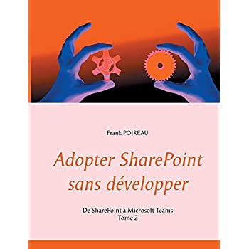 Adopter SharePoint sans développer : Tome 2, De SharePoint à Microsoft Teams