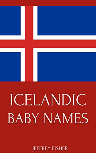 Icelandic Baby Names: Names from Iceland for Girls and Boys (English Edition)