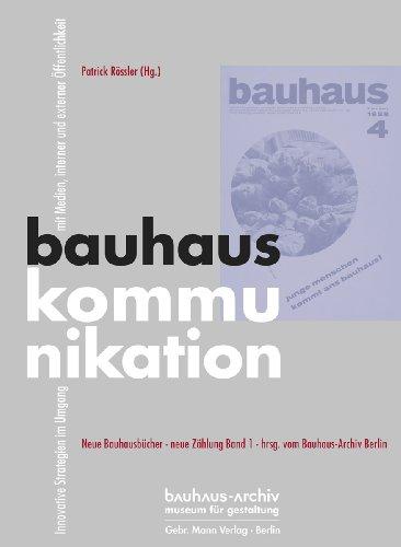 bauhauskommunikation: Innovative Strategien im Umgang mit Medien, interner und externer...
