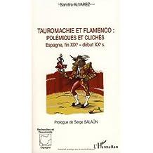 Tauromachie et flamenco : polémiques et clichés : Espagne, fin du XIXe - début XXe siècles de Sandra Alvarez (26 septembre 2007) Broché