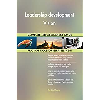 Leadership development Vision All-Inclusive Self-Assessment - More than 700 Success Criteria, Instant Visual Insights, Comprehensive Spreadsheet Dashboard, Auto-Prioritised for Quick Results