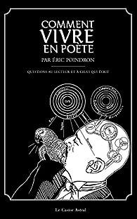 Comment vivre en poète par Eric Poindron