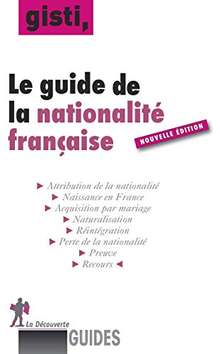 Le guide de la nationalité française par GISTI (GROUPE D'INFORMATION ET DE SOUTIEN AUX IMMIGRÉS)