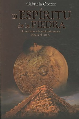 El espiritu de la piedra/The Spirit of the Stone: El Retorno a La Sabiduria Maya Hacia El 2012/the Return of the Mayan Wisdom Towards 2012