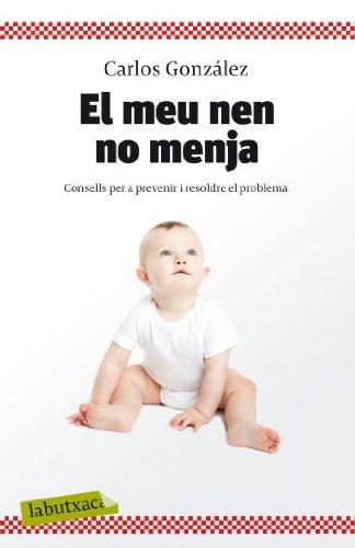 El meu nen no menja: Consells per a prevenir i resoldre el problema (LABUTXACA)